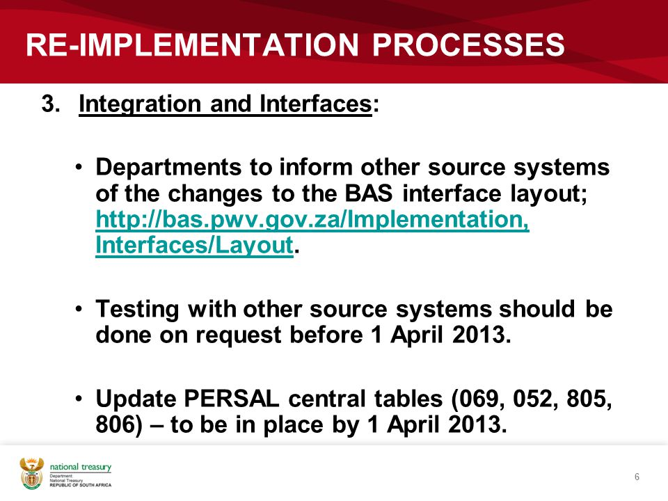 3.Integration and Interfaces: Departments to inform other source systems of the changes to the BAS interface layout; http://bas.pwv.gov.za/Implementat