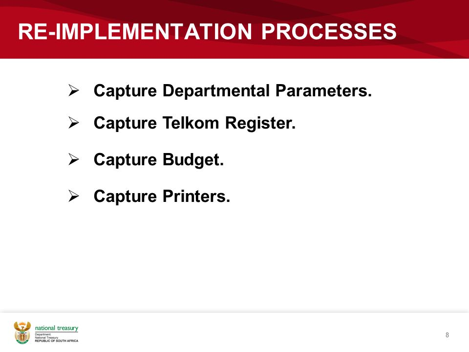  Capture Departmental Parameters.  Capture Telkom Register.  Capture Budget.  Capture Printers. 8 RE-IMPLEMENTATION PROCESSES