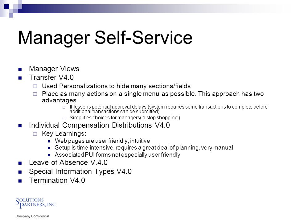Company Confidential Manager Self-Service Manager Views Transfer V4.0  Used Personalizations to hide many sections/fields  Place as many actions on a single menu as possible.
