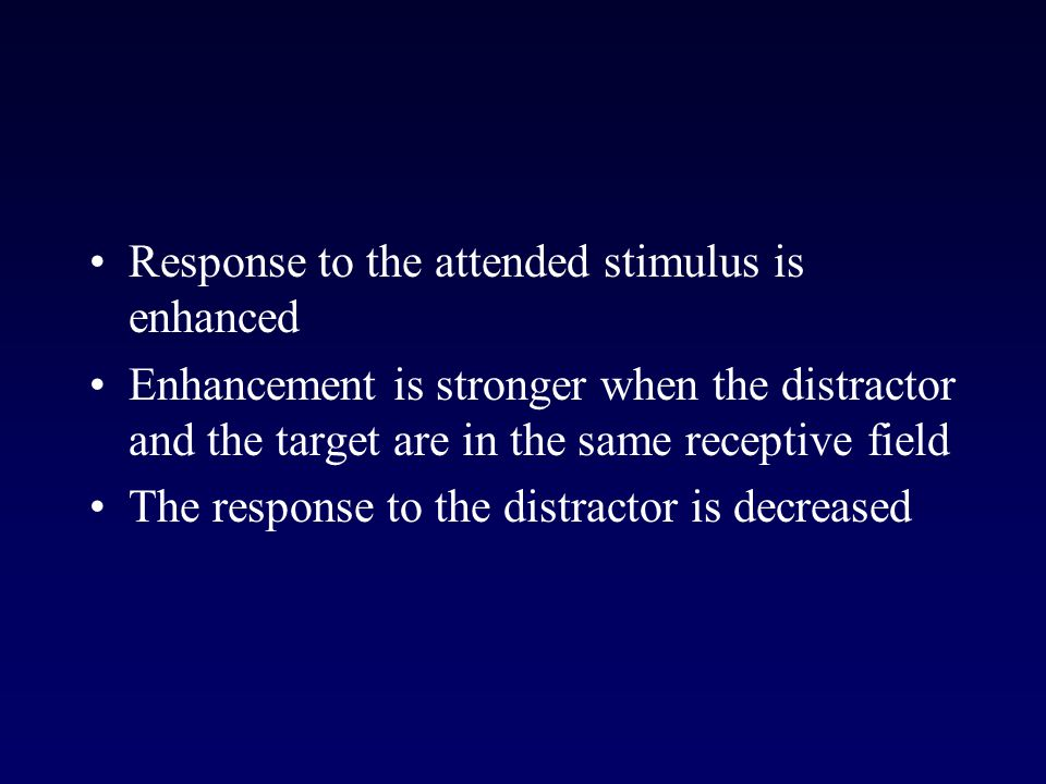 Response to the attended stimulus is enhanced Enhancement is stronger when the distractor and the target are in the same receptive field The response to the distractor is decreased