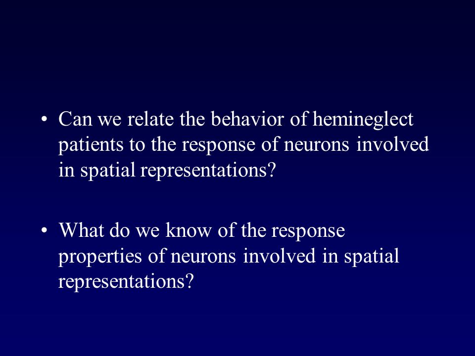 Can we relate the behavior of hemineglect patients to the response of neurons involved in spatial representations.