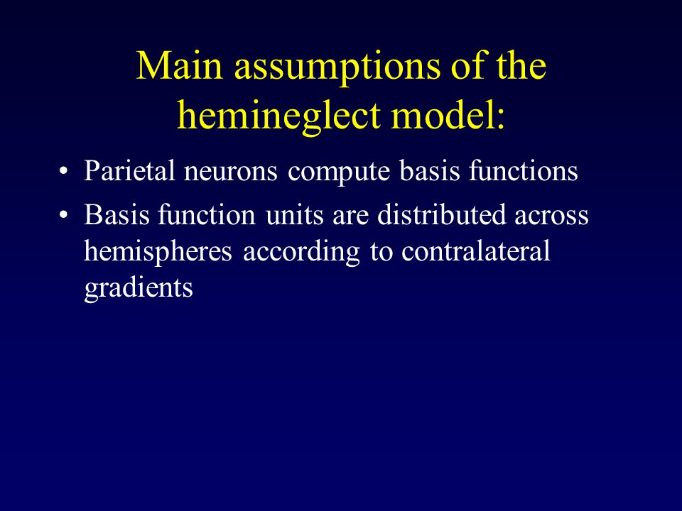 Main assumptions of the hemineglect model: Parietal neurons compute basis functions Basis function units are distributed across hemispheres according to contralateral gradients