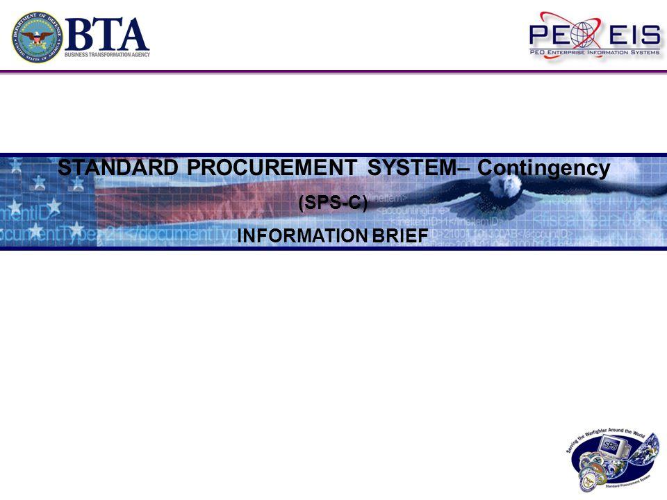 STANDARD PROCUREMENT SYSTEM– Contingency (SPS-C) INFORMATION BRIEF