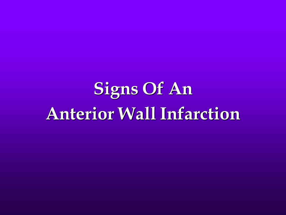 Signs Of An Anterior Wall Infarction