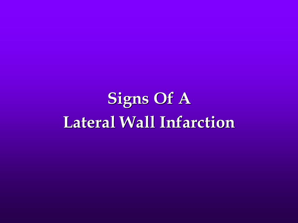 Signs Of A Lateral Wall Infarction