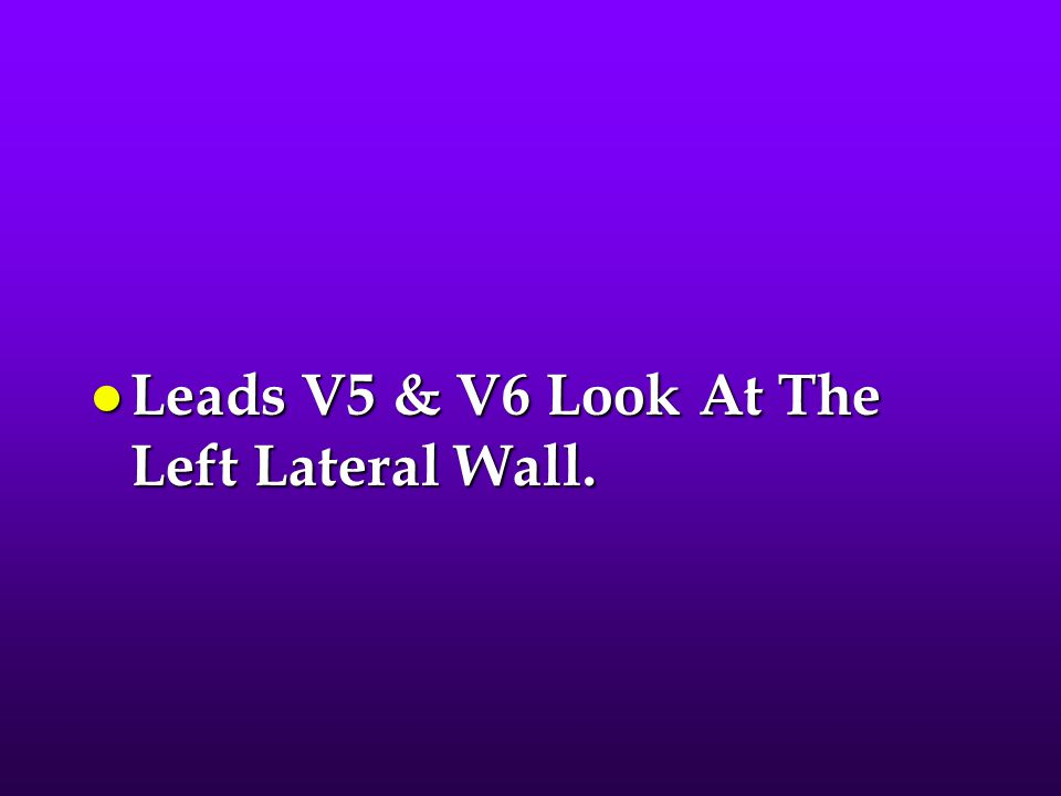 l Leads V5 & V6 Look At The Left Lateral Wall.