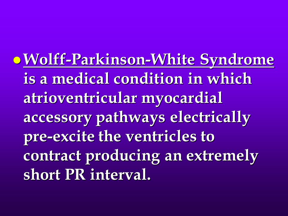 l Wolff-Parkinson-White Syndrome is a medical condition in which atrioventricular myocardial accessory pathways electrically pre-excite the ventricles
