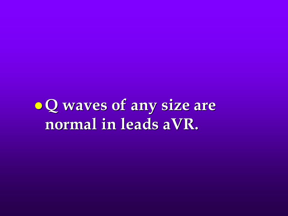 l Q waves of any size are normal in leads aVR.