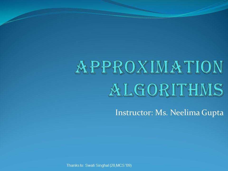 Thanks to: Swati Singhal (28,MCS '09) Instructor: Ms. Neelima Gupta