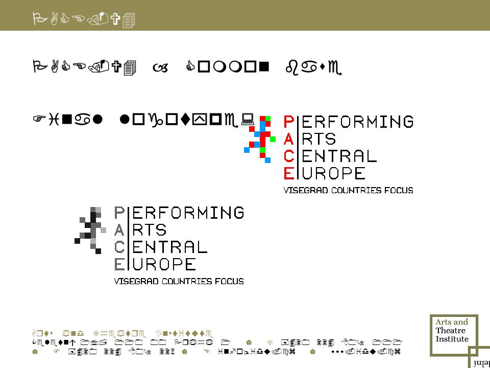 PACE.V4 PACE.V4 – Common base Final logotype: Arts and Theatre Institute Celetná 17, 110 00 Praha 1 | T +420 224 809 111 | F +420 224 809 226 | E info@idu.cz | www.idu.cz