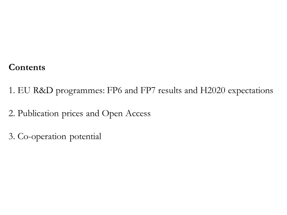 Contents 1. EU R&D programmes: FP6 and FP7 results and H2020 expectations 2.