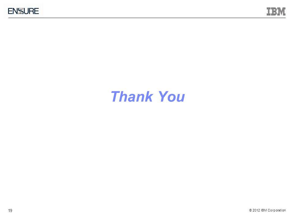© 2012 IBM Corporation 19 Thank You