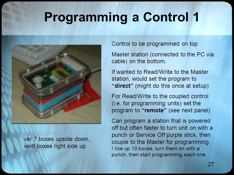 27 Programming a Control 1 Control to be programmed on top Master station (connected to the PC via cable) on the bottom. If wanted to Read/Write to th