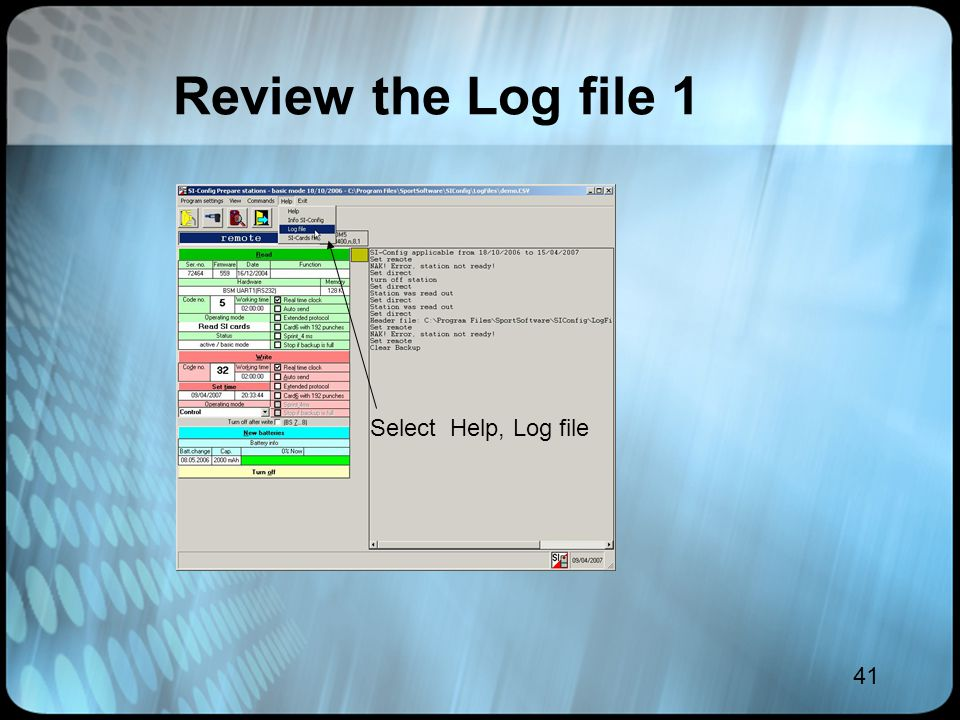 41 Review the Log file 1 Select Help, Log file