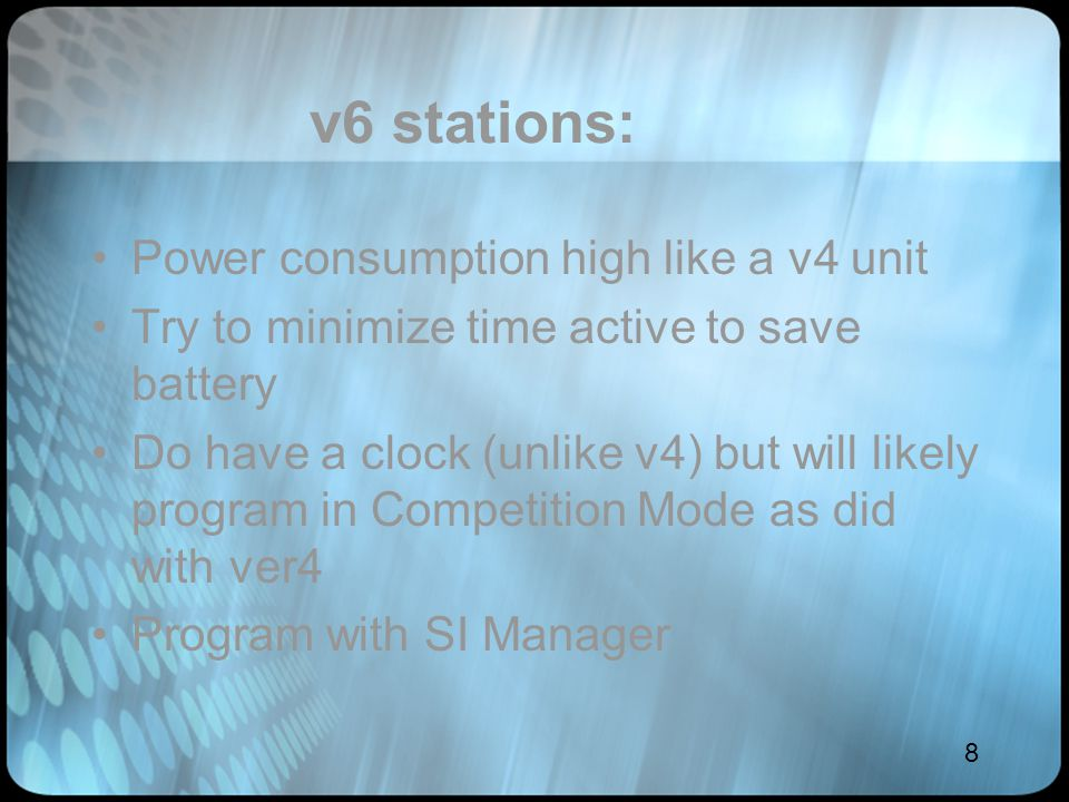8 v6 stations: Power consumption high like a v4 unit Try to minimize time active to save battery Do have a clock (unlike v4) but will likely program i