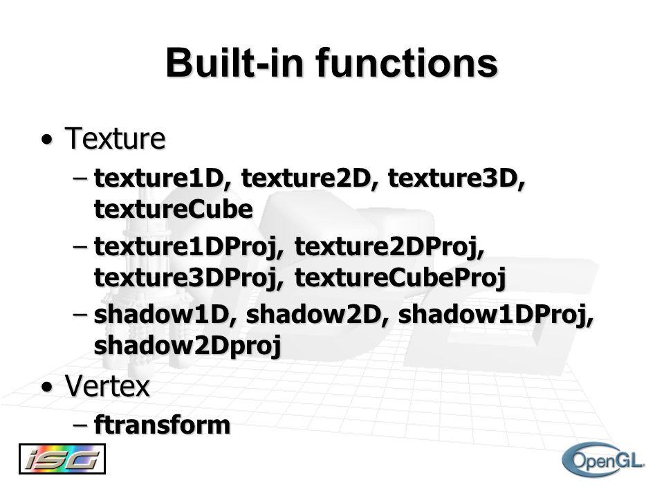 Built-in functions TextureTexture –texture1D, texture2D, texture3D, textureCube –texture1DProj, texture2DProj, texture3DProj, textureCubeProj –shadow1D, shadow2D, shadow1DProj, shadow2Dproj VertexVertex –ftransform