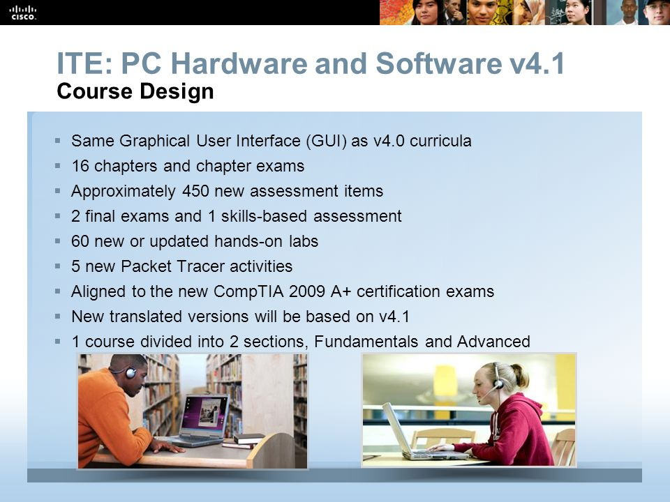 Presentation_ID 9 © 2008 Cisco Systems, Inc. All rights reserved.Cisco Confidential  Same Graphical User Interface (GUI) as v4.0 curricula  16 chapt
