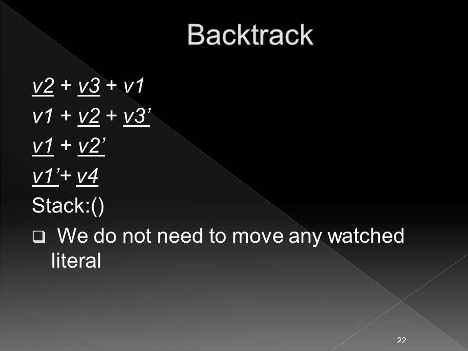 v2 + v3 + v1 v1 + v2 + v3' v1 + v2' v1'+ v4 Stack:()  We do not need to move any watched literal 22