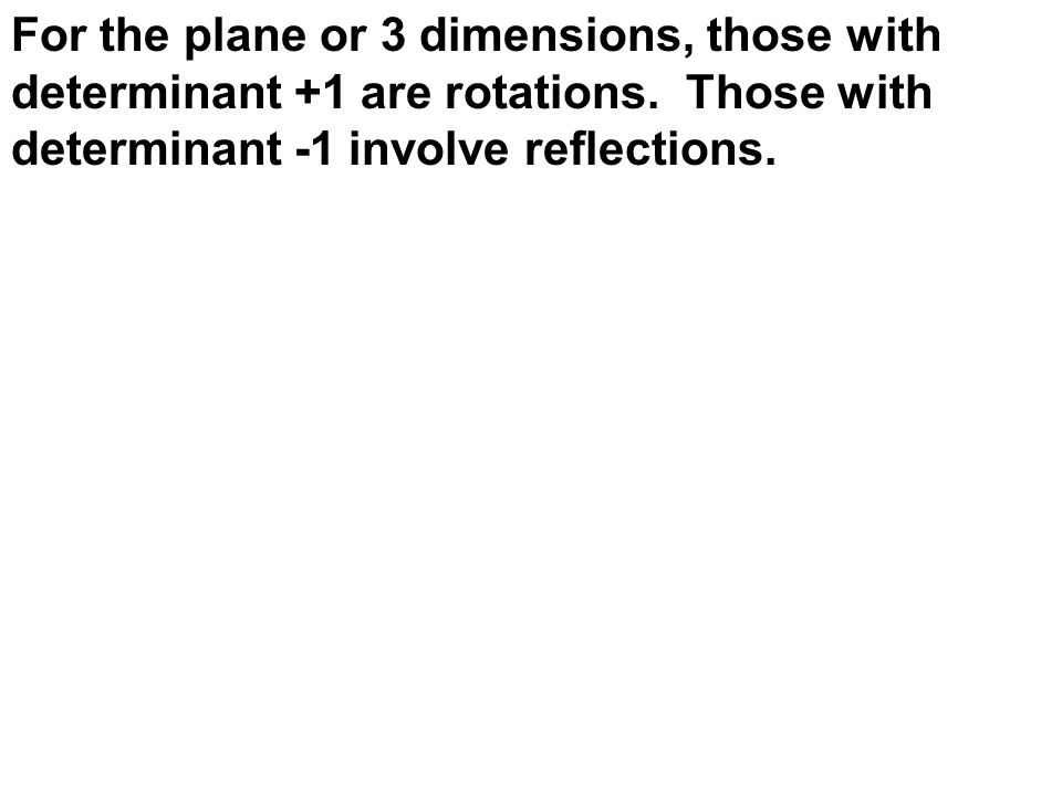 For the plane or 3 dimensions, those with determinant +1 are rotations.
