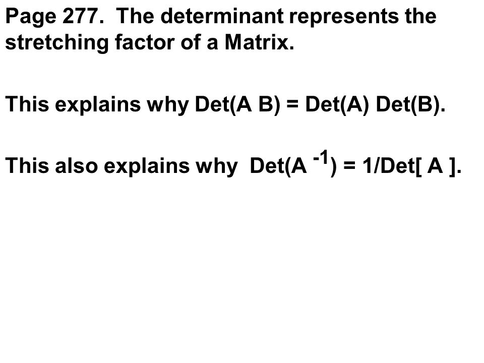 Page 277. The determinant represents the stretching factor of a Matrix.