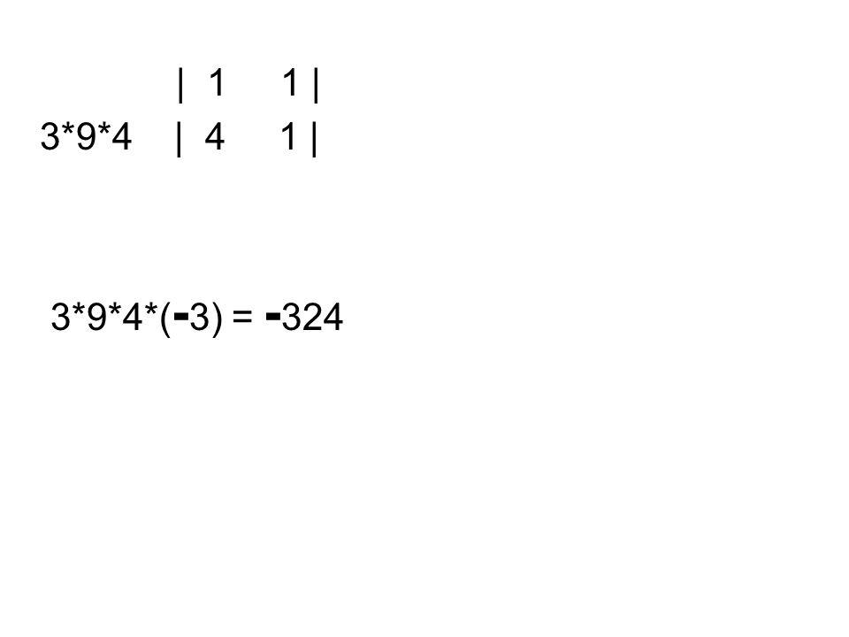 | 1 1 | 3*9*4 | 4 1 | 3*9*4*( - 3) = - 324