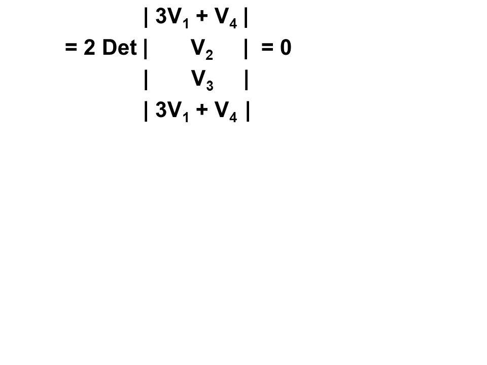 | 3V 1 + V 4 | = 2 Det | V 2 | = 0 | V 3 | | 3V 1 + V 4 |