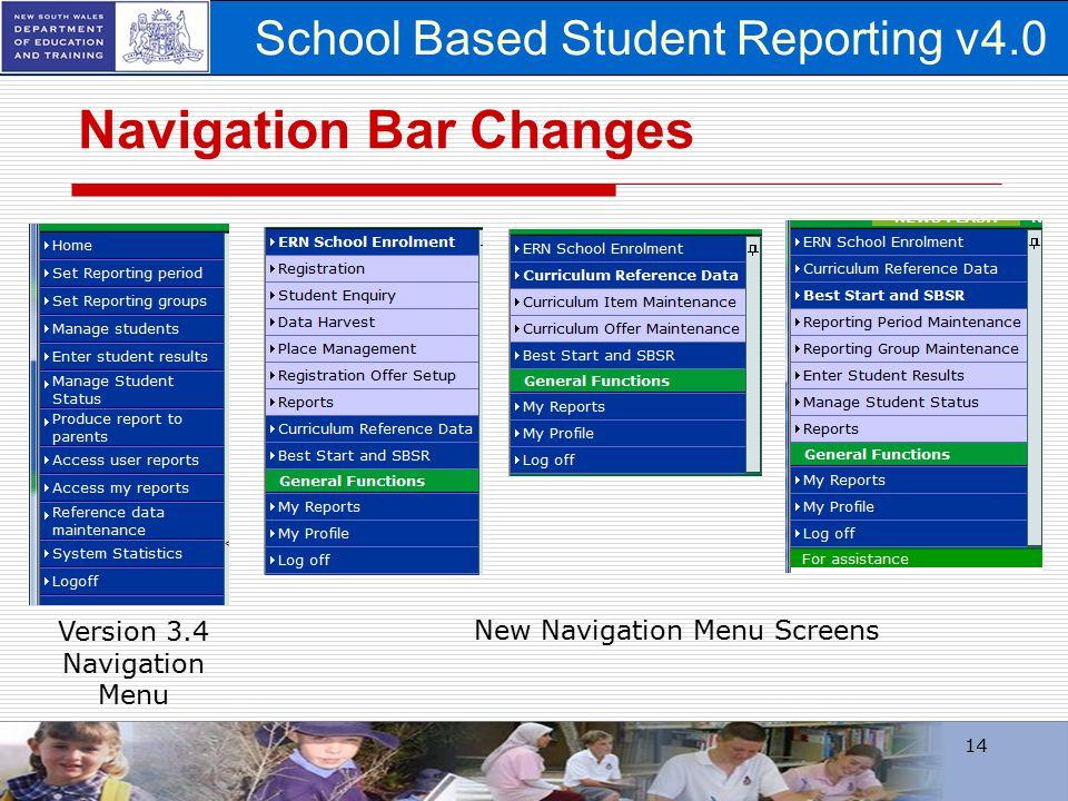 School Based Student Reporting v4.0 14 Navigation Bar Changes New Navigation Menu Screens Version 3.4 Navigation Menu