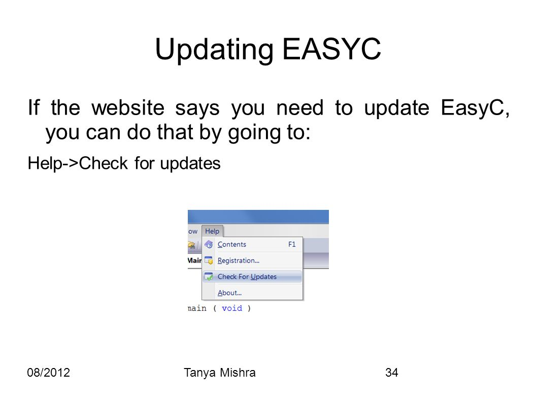 08/2012Tanya Mishra34 Updating EASYC If the website says you need to update EasyC, you can do that by going to: Help->Check for updates