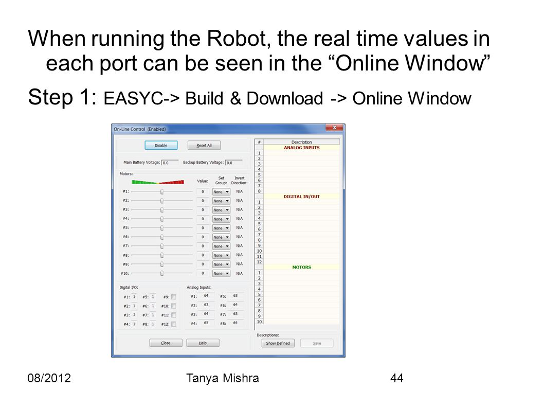 "08/2012Tanya Mishra44 When running the Robot, the real time values in each port can be seen in the ""Online Window"" Step 1: EASYC-> Build & Download ->"