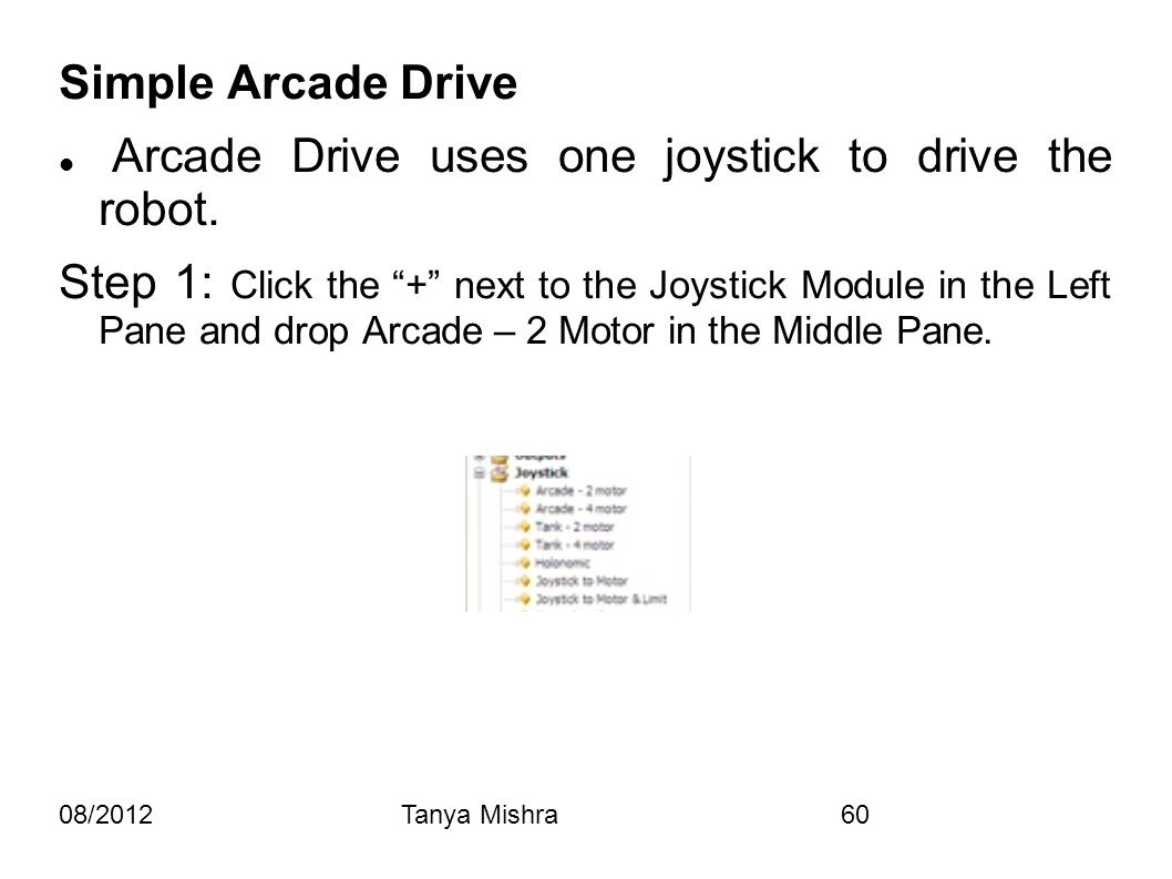 "08/2012Tanya Mishra60 Simple Arcade Drive Arcade Drive uses one joystick to drive the robot. Step 1: Click the ""+"" next to the Joystick Module in the"