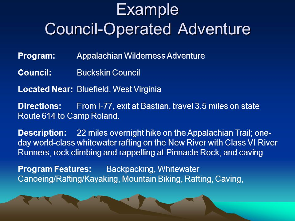 Example Council-Operated Adventure Program:Appalachian Wilderness Adventure Council:Buckskin Council Located Near:Bluefield, West Virginia Directions: