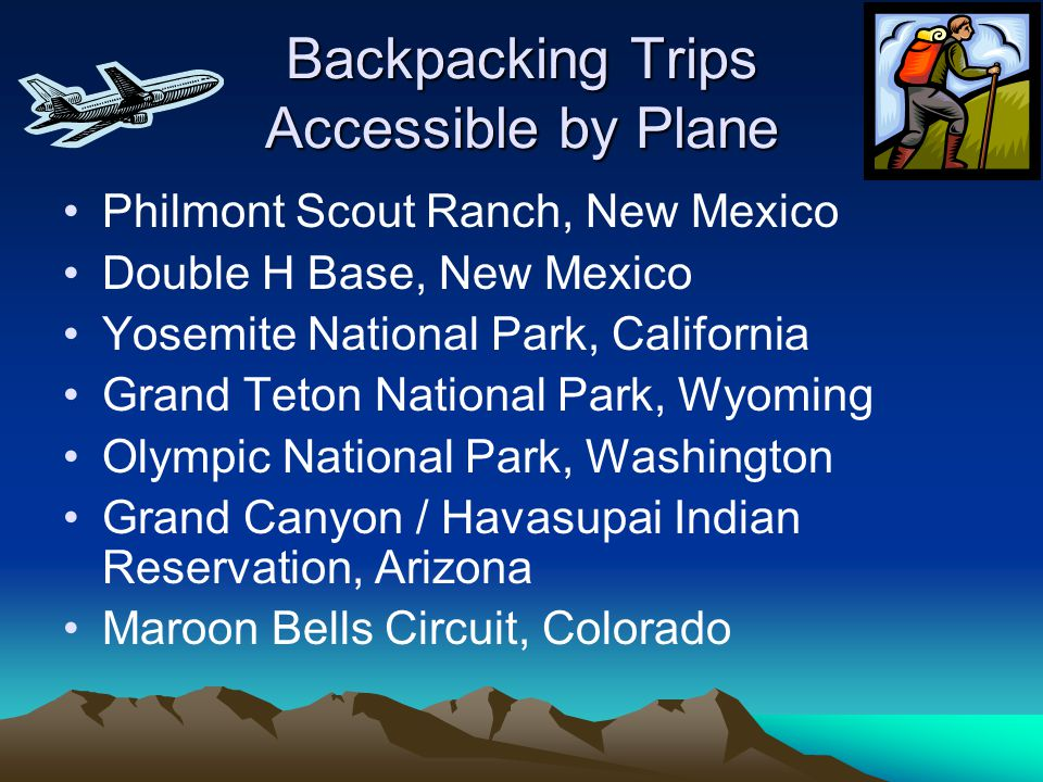 Backpacking Trips Accessible by Plane Philmont Scout Ranch, New Mexico Double H Base, New Mexico Yosemite National Park, California Grand Teton Nation