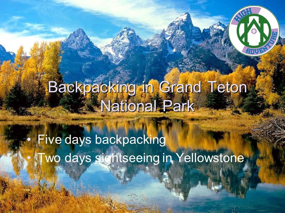 Backpacking in Grand Teton National Park Five days backpacking Two days sightseeing in Yellowstone