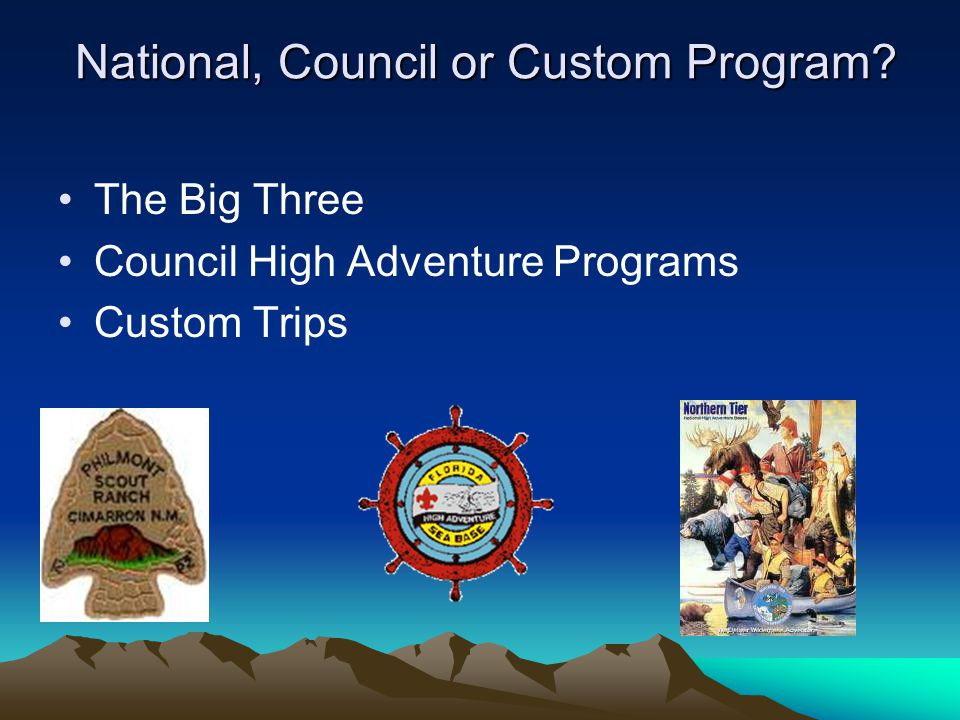 Secure Commitments Permission Slip A form of contract to plan and prepare DEPOSIT to cover advance reservations and airfare Money talks 4-6 months in advance SeaBase & Philmont require $50 per person deposit 18 months ahead