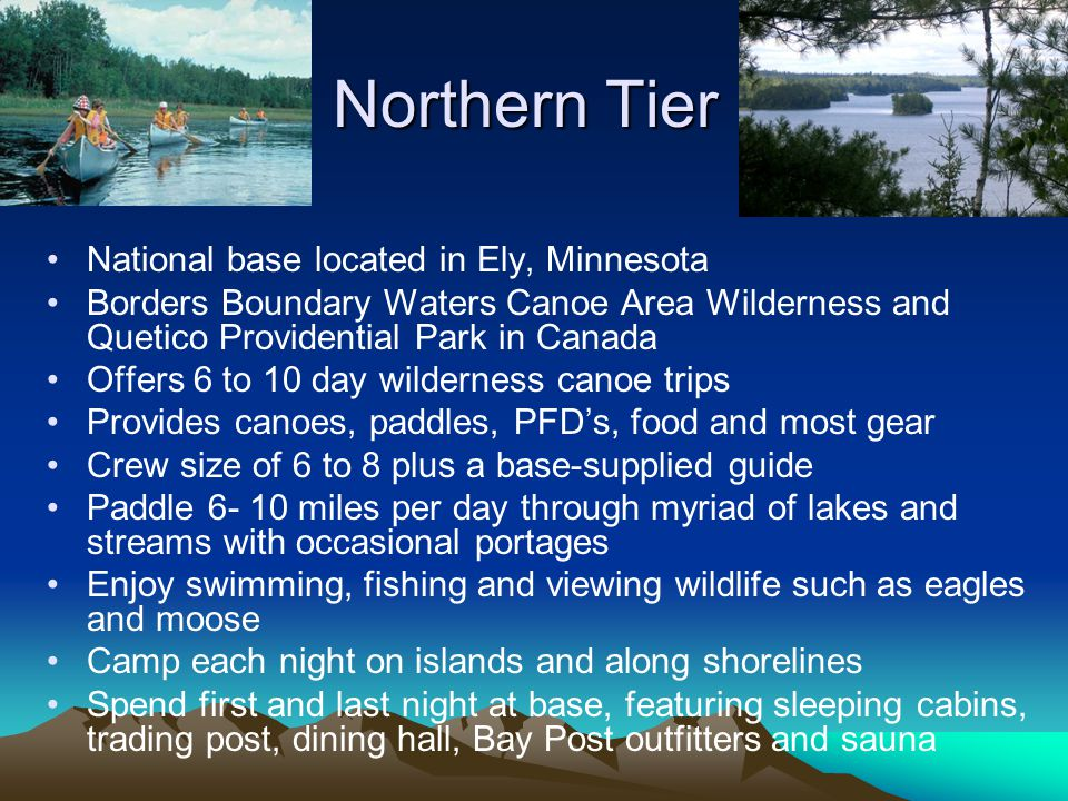 Northern Tier National base located in Ely, Minnesota Borders Boundary Waters Canoe Area Wilderness and Quetico Providential Park in Canada Offers 6 t