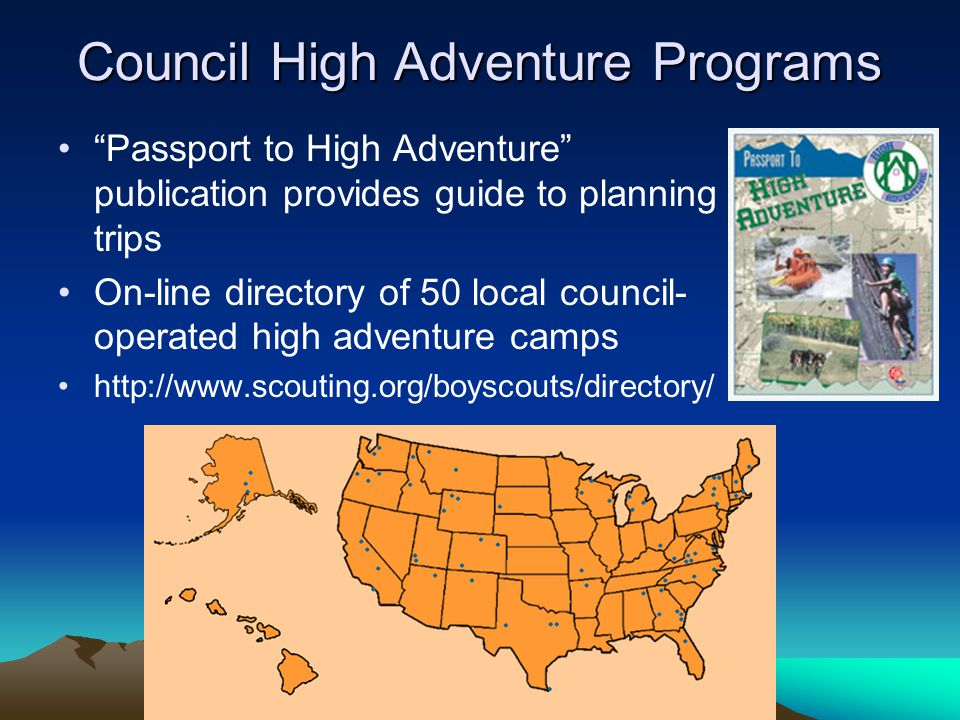 "Council High Adventure Programs ""Passport to High Adventure"" publication provides guide to planning trips On-line directory of 50 local council- opera"