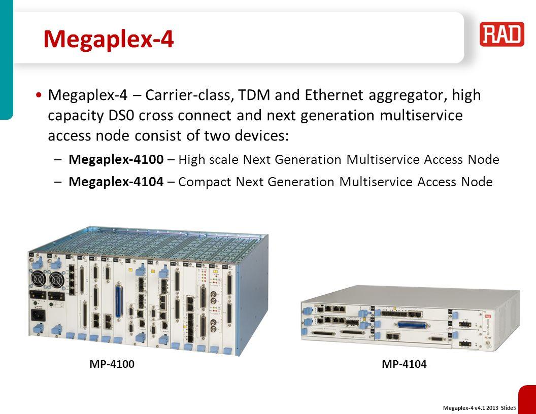 Megaplex-4 v4.1 2013 Slide36 RAD Confidential Information is a unified, carrier-class management platform composed of three major management elements: –Element Management Level (FCAPS) –Performance Monitoring Portal –Network Service Manager