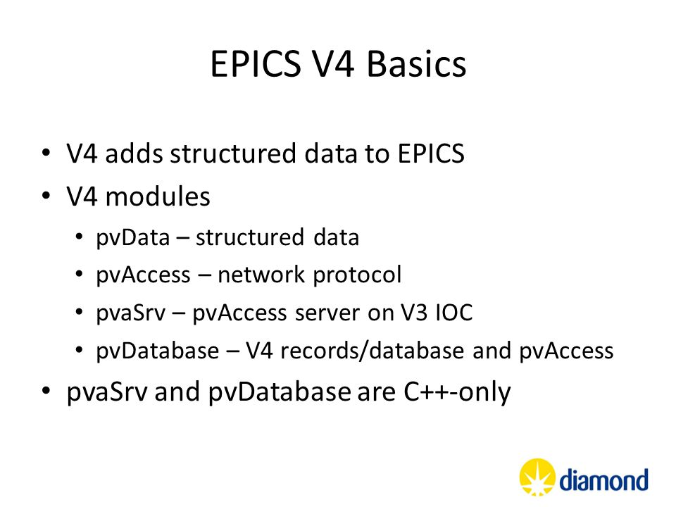 pvData basics Basic types scalar, structure, tagged union, variant union arrays of these Scalar types Booleans Signed and unsigned integers (8-, 16-, 32-, 64-bit) Floats and doubles Strings