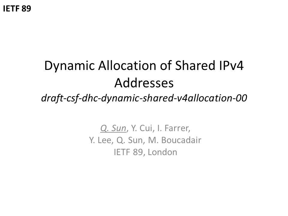 Dynamic Allocation of Shared IPv4 Addresses draft-csf-dhc-dynamic-shared-v4allocation-00 Q.