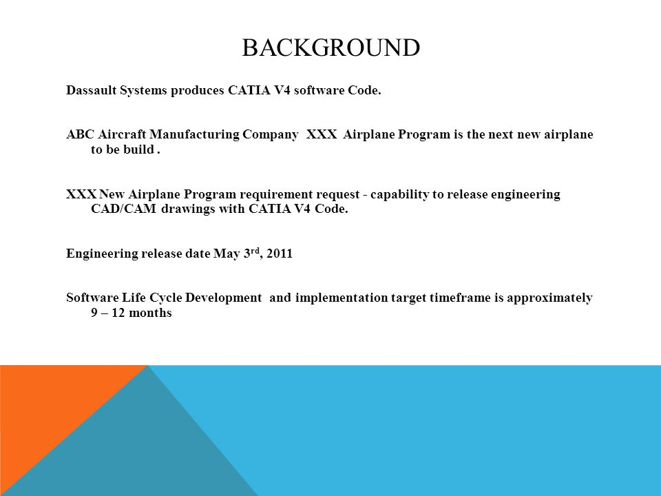 BACKGROUND Dassault Systems produces CATIA V4 software Code. ABC Aircraft Manufacturing Company XXX Airplane Program is the next new airplane to be bu