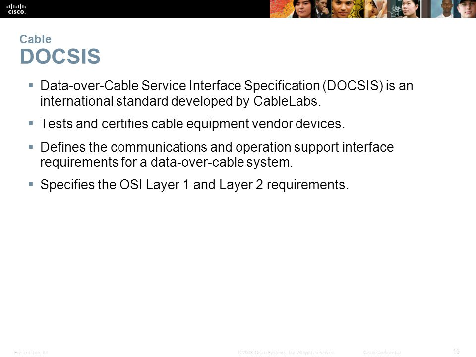 Presentation_ID 16 © 2008 Cisco Systems, Inc. All rights reserved.Cisco Confidential Cable DOCSIS  Data-over-Cable Service Interface Specification (D
