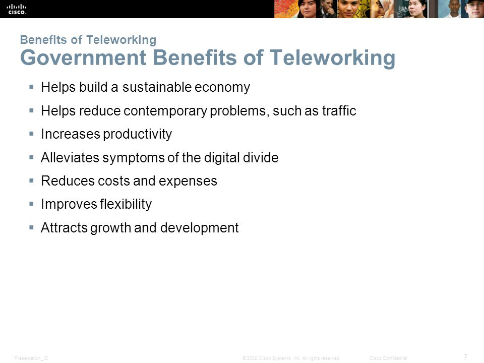 Presentation_ID 7 © 2008 Cisco Systems, Inc. All rights reserved.Cisco Confidential Benefits of Teleworking Government Benefits of Teleworking  Helps