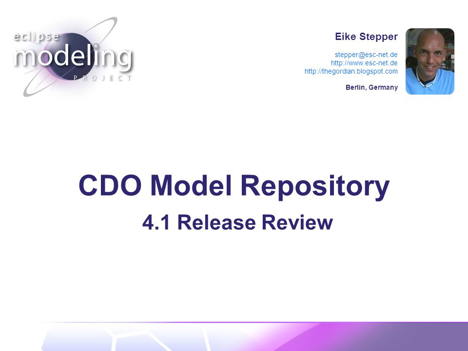 Eike Stepper stepper@esc-net.de http://www.esc-net.de http://thegordian.blogspot.com Berlin, Germany CDO Model Repository 4.1 Release Review