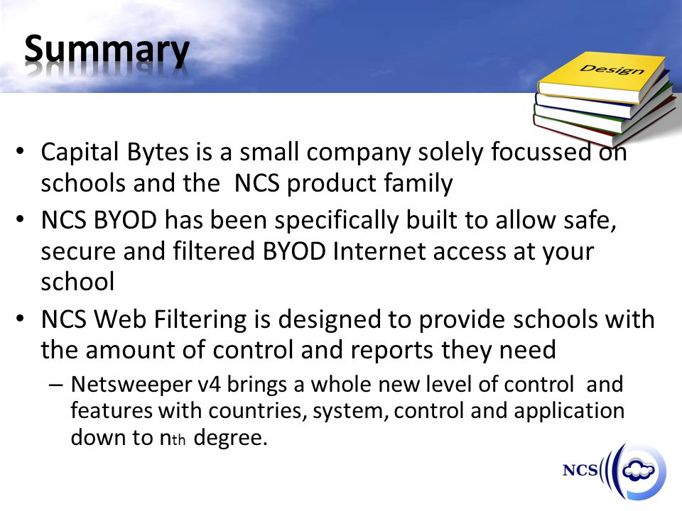 Capital Bytes is a small company solely focussed on schools and the NCS product family NCS BYOD has been specifically built to allow safe, secure and