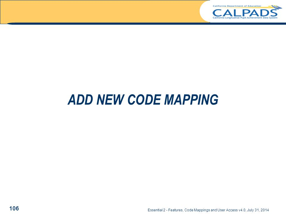 Essential 2 - Features, Code Mappings and User Access v4.0, July 31, 2014 ADD NEW CODE MAPPING 106