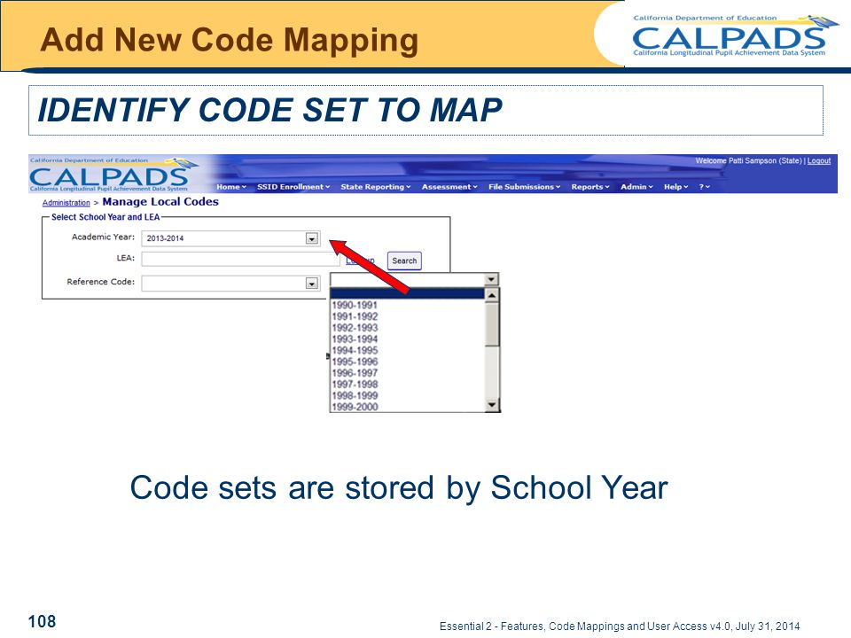 Essential 2 - Features, Code Mappings and User Access v4.0, July 31, 2014 Add New Code Mapping IDENTIFY CODE SET TO MAP Code sets are stored by School Year 108