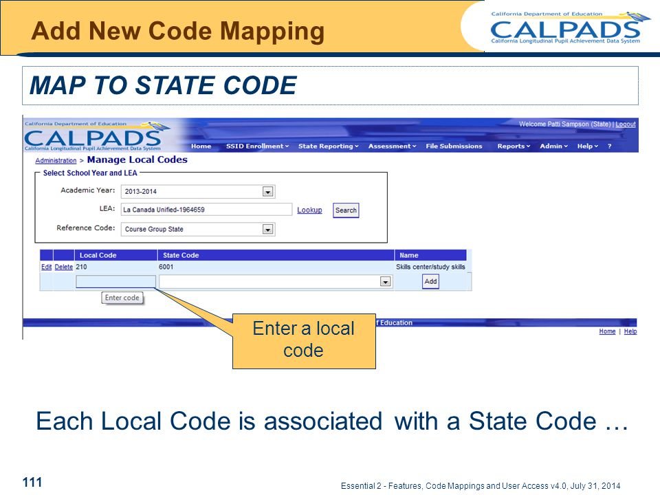 Essential 2 - Features, Code Mappings and User Access v4.0, July 31, 2014 Add New Code Mapping MAP TO STATE CODE Each Local Code is associated with a State Code … Enter a local code 111
