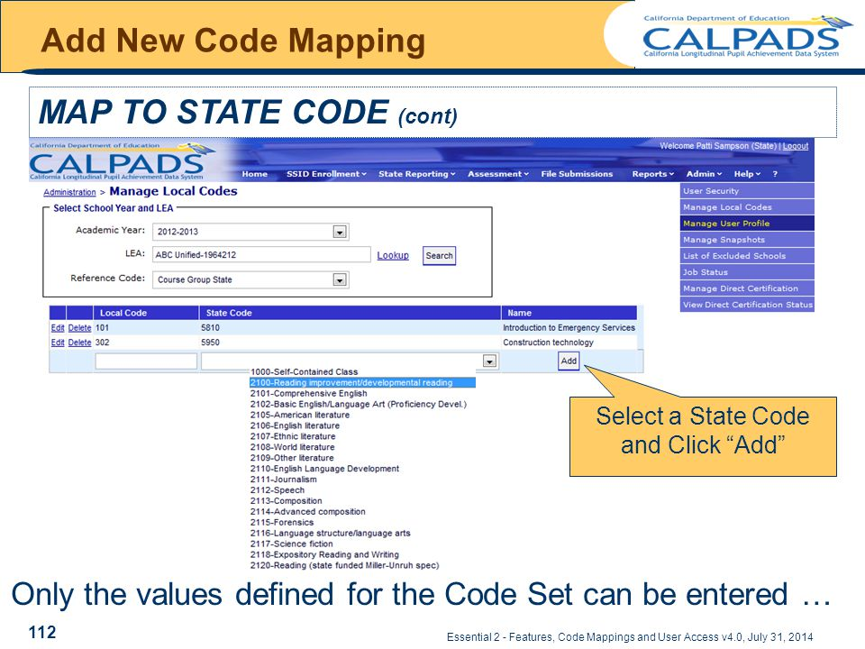 Essential 2 - Features, Code Mappings and User Access v4.0, July 31, 2014 Add New Code Mapping MAP TO STATE CODE (cont) Only the values defined for the Code Set can be entered … Select a State Code and Click Add 112