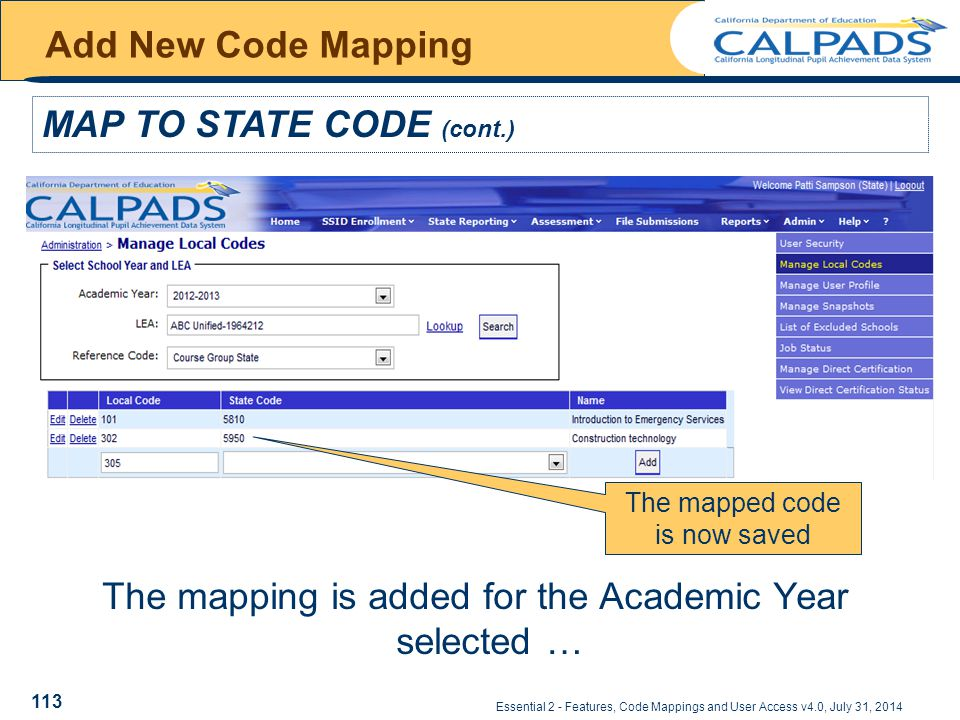 Essential 2 - Features, Code Mappings and User Access v4.0, July 31, 2014 Add New Code Mapping MAP TO STATE CODE (cont.) The mapping is added for the Academic Year selected … The mapped code is now saved 113