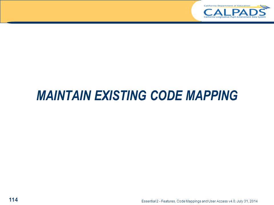 Essential 2 - Features, Code Mappings and User Access v4.0, July 31, 2014 MAINTAIN EXISTING CODE MAPPING 114